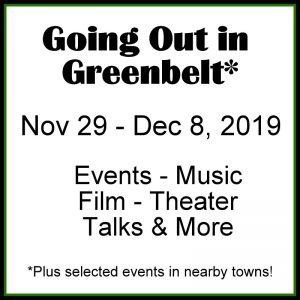 Going Out in Greenbelt* for November 29 - December 8